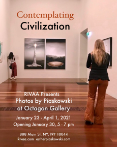 You are cordially invited to Contemplating Civilization: RIVAA presents Photos by Piaskowski at the Octagon Gallery on Saturday, January 23 - April 1, 2021. Opening January 30, 5-7 pm